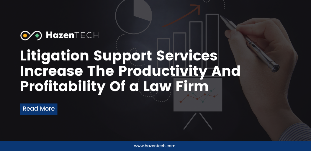Litigation support services increase the productivity and profitability of a law firm