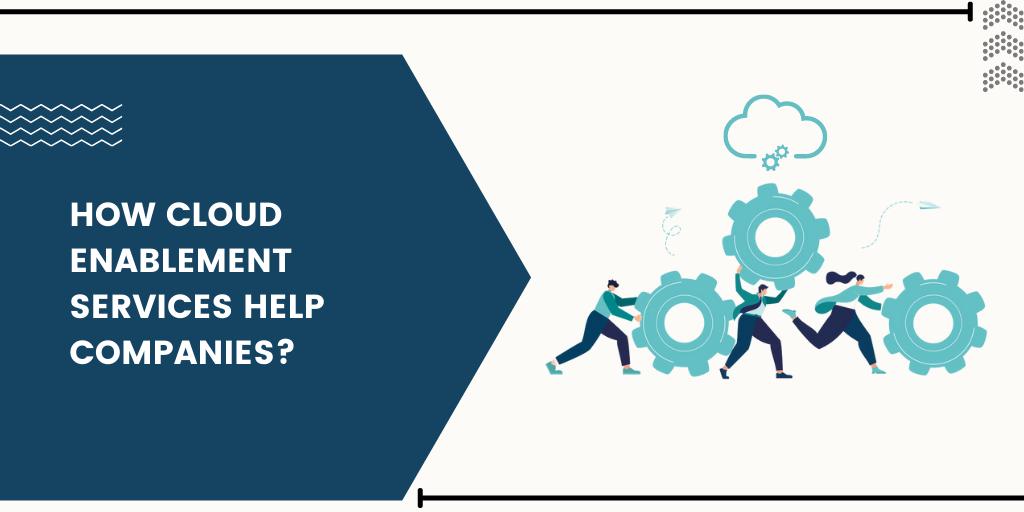 how-cloud-enablement-services-help-companies (2)