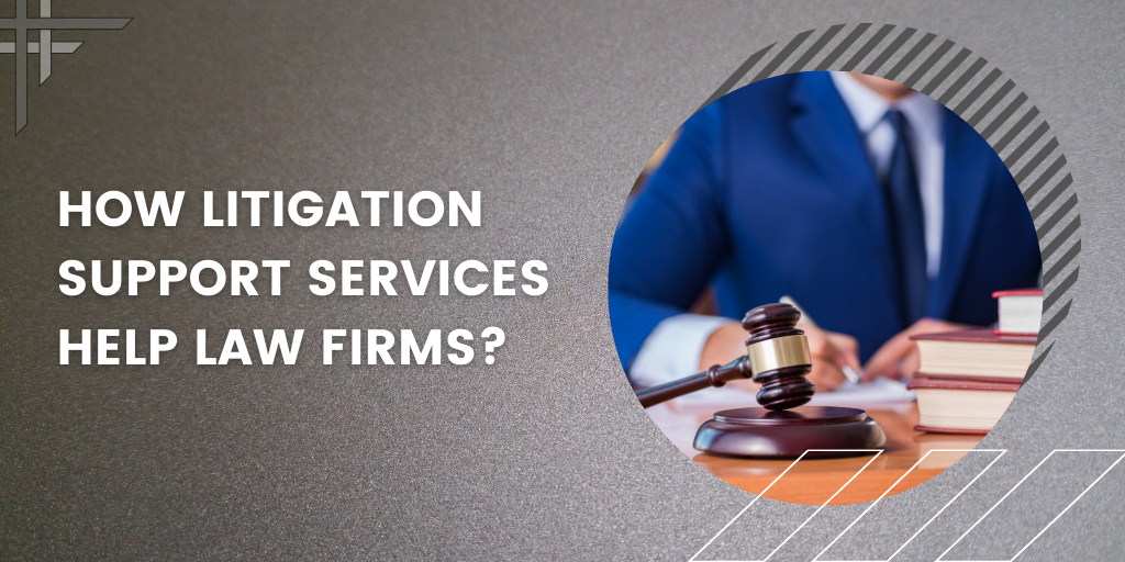 how-litigation-support-services-help-law-firms